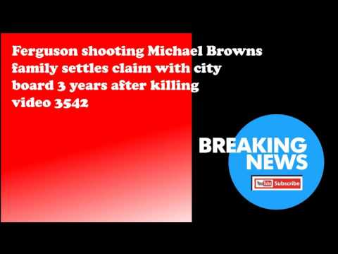 Ferguson shooting Michael Browns family settles claim with city board 3 years after killing video 35