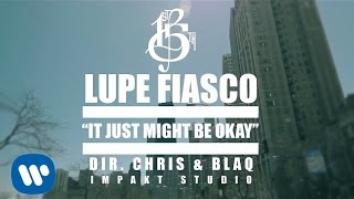 Смотреть клип Lupe Fiasco - It Just Might Be Okay