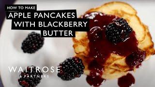 Apple Pancakes with Blackberry Butter | Waitrose & Partners