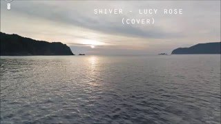 SHIVER - LUCY ROSE (cover)