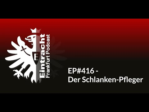 EP#416 - Der Schlanken-Pfleger | Eintracht Frankfurt Podcast