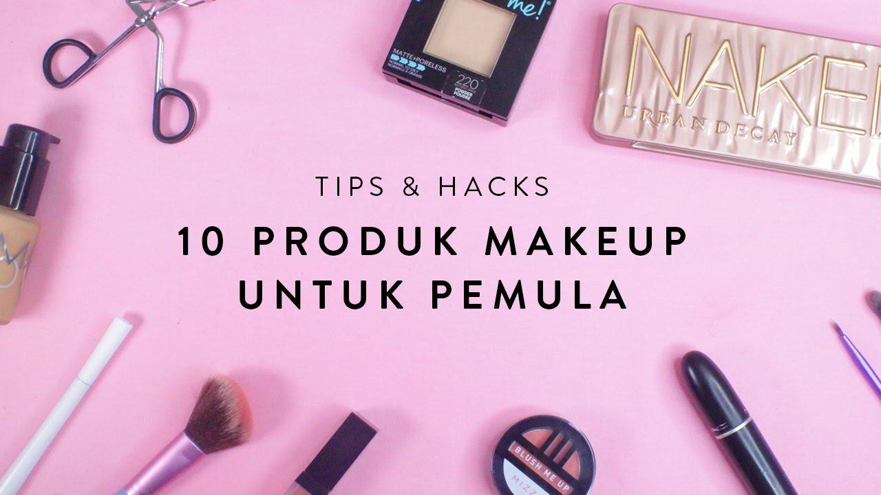 10 Produk Makeup Untuk Pemula Tips Hacks Youtube
