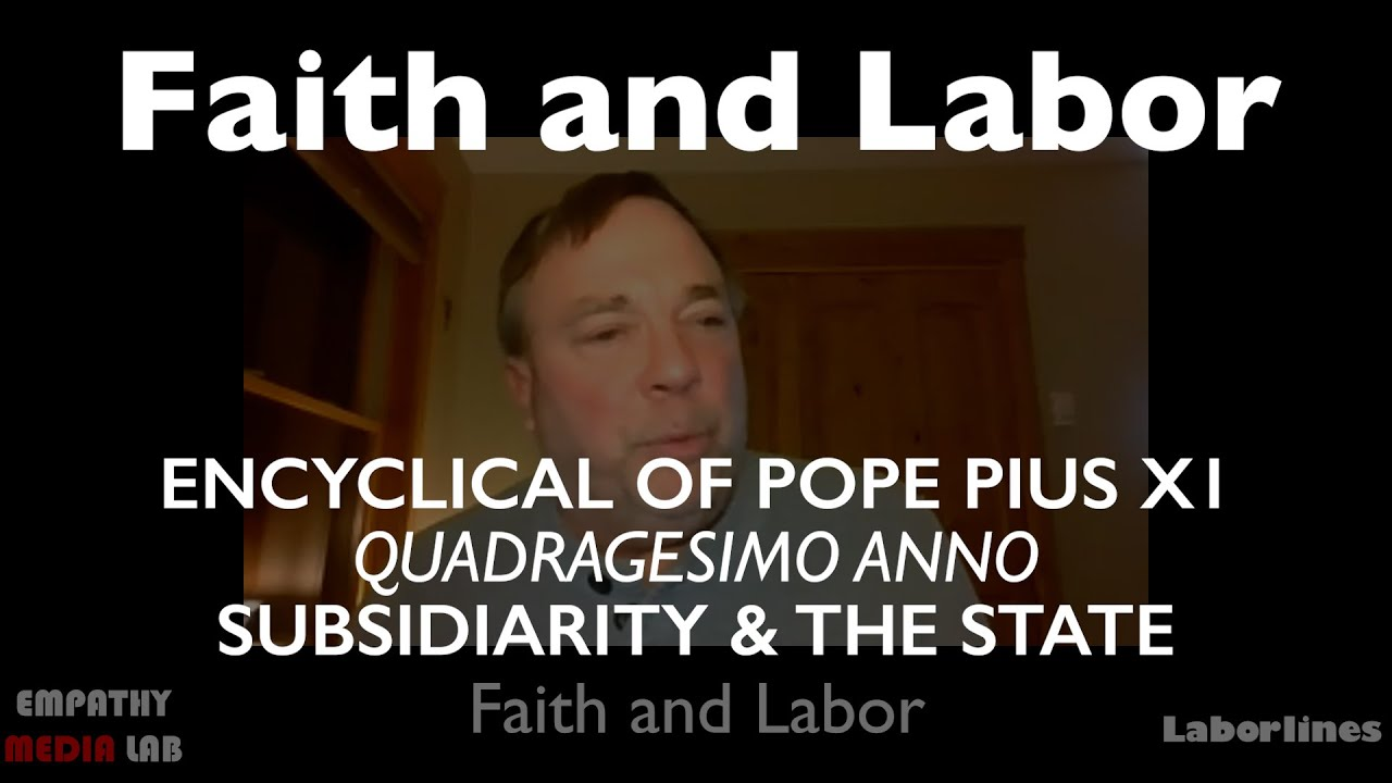 Subsidiarity and the State - Quadragesimo Anno - Faith and Labor Ep.2