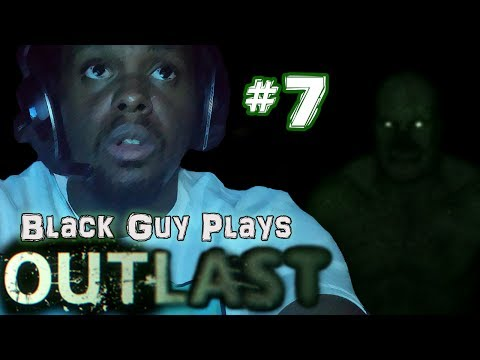 Black Guy Plays Outlast -  Part 7 -...