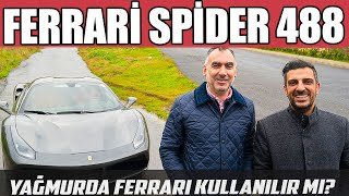 Ferrari 488 Spider | Yağmurda Ferrari Kullanılır mı?