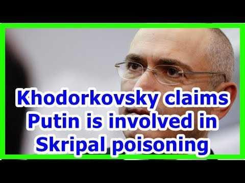 24h News - Khodorkovsky claims Putin is involved in Skripal poisoning
