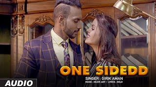 GIRIK AMAN: ONE SIDEDD [FULL AUDIO SONG] | LATEST PUNJABI SONGS 2016 | MUZIK AMY | T-SERIES