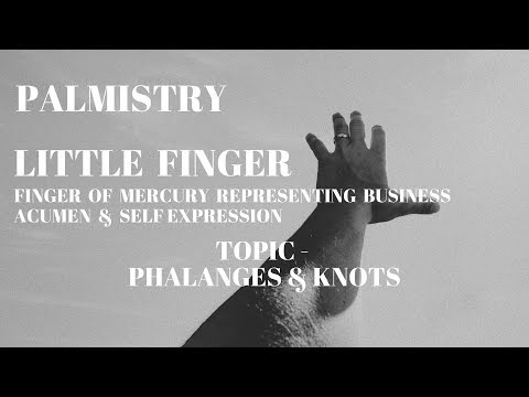 PALMISTRY - LITTLE FINGER - PHALANGES & KNOTS