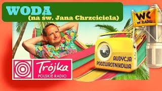 WODA (na św. Jana Chrzciciela) -Cejrowski- Audycja Podzwrotnikowa 2019/06/22 Radiowa Trójka