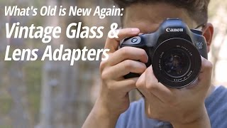 How Lens Adapters Work – Bring Your Old Lenses Back to Life!
