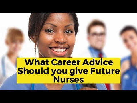 What Career Advice Should You Give Future Nurses?