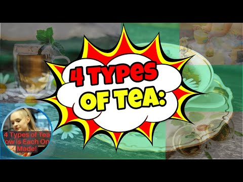 4 Types of Tea: How is Each One Made!