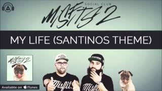 Social Club - My Life (Santinos Theme) [Misfits 2]
