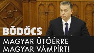Bödőcs: Magyar ütőérre magyar vámpírt! - Orbán Viktor beszéde