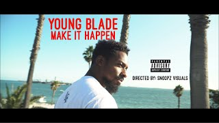 Top New Rappers 2018 Young Blade - Make It Happen [Music Video]