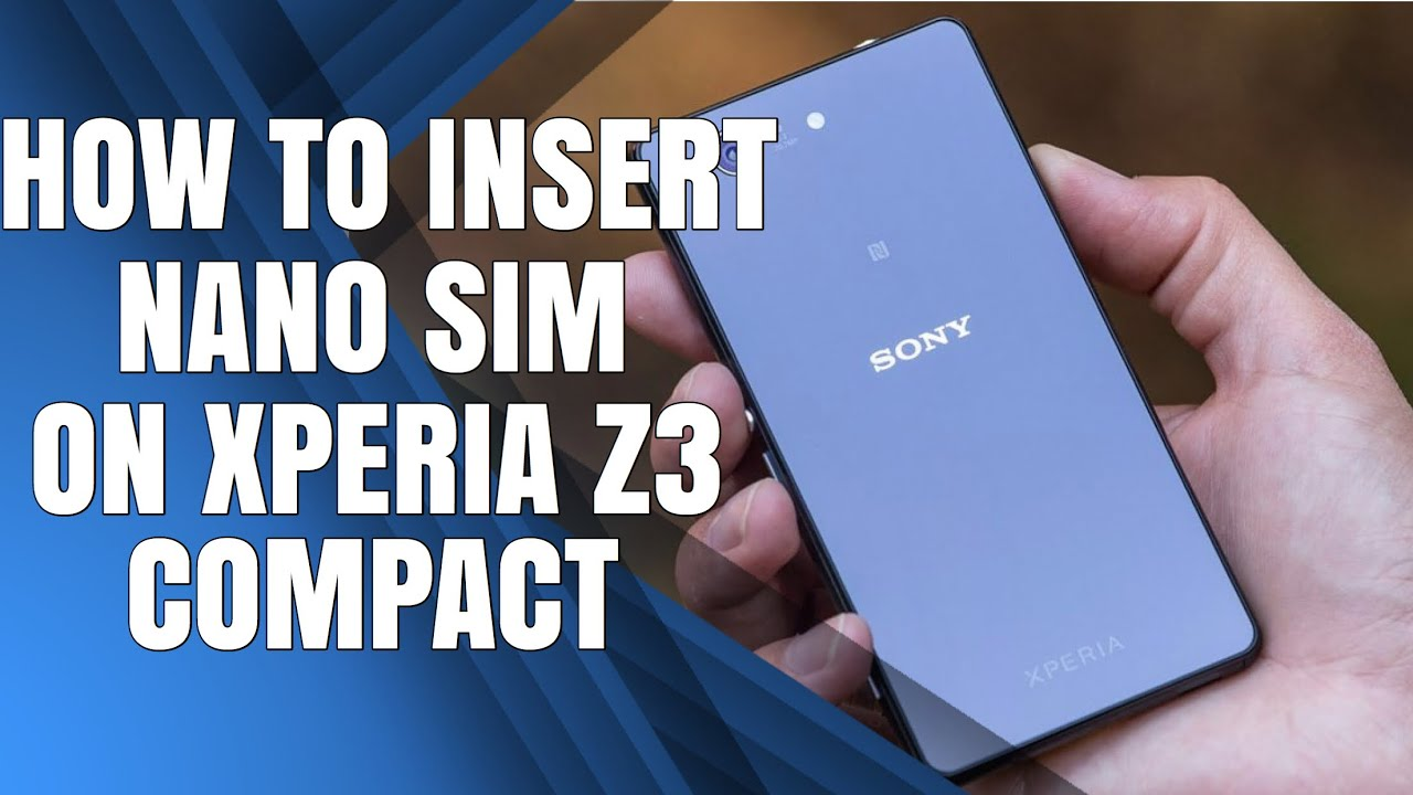 How To Insert Nano Sim On Xperia Z3 Compact Youtube