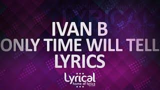 Ivan B - Only Time Will Tell Lyrics
