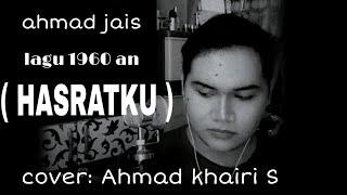 HASRATKU- Ahmad khairi Cover || Dato Ahmad Jais
