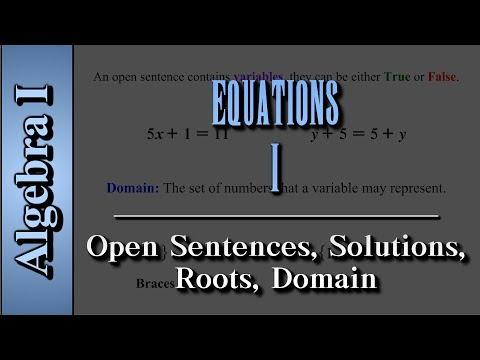 Algebra I: Equations (Level 1 of 2) | Open Sentences, Solutions, Roots, Domain