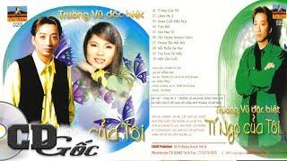 CD TRƯỜNG VŨ ĐẶC BIỆT - Tí Ngọ Của Tôi - Nhạc Vàng Xưa Hay Nhất Danh Ca Trường Vũ (Ca Dao 20)