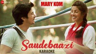 Saudebaazi Karaoke + Lyrics (Instrumental)   MARY KOM   Priyanka & Darshan Gandas Mp3