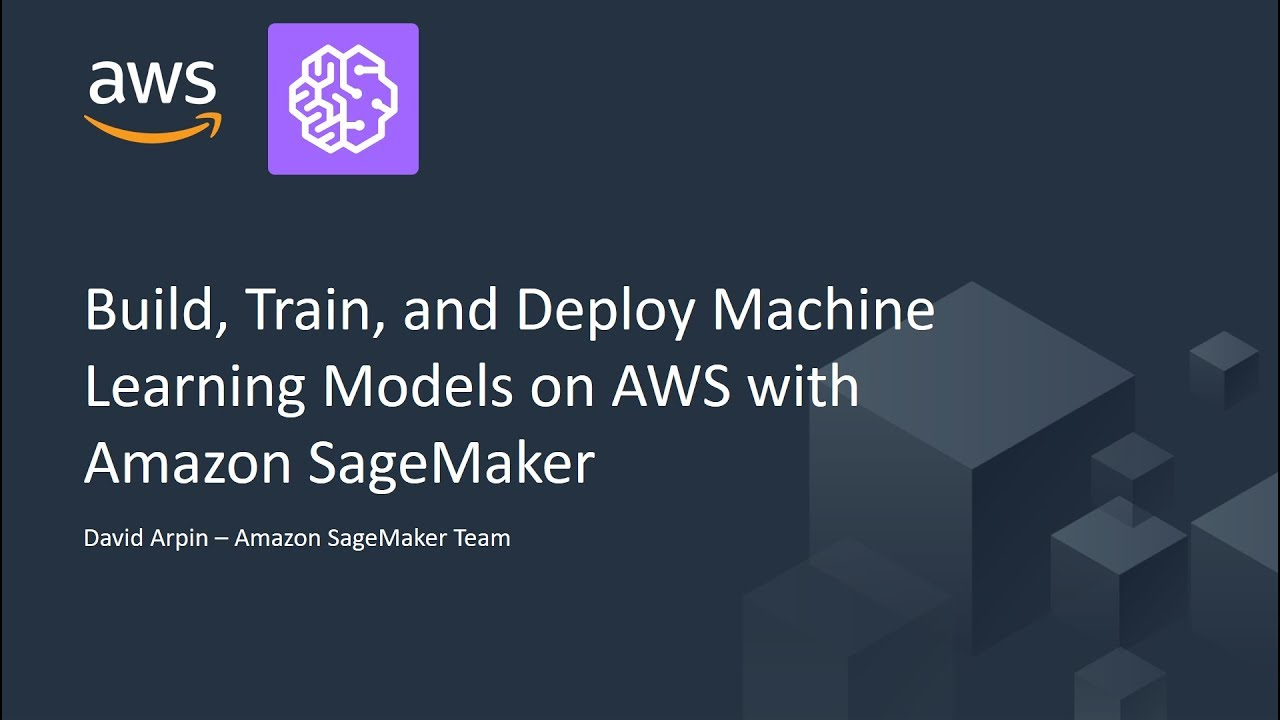 Build, Train and Deploy Machine Learning Models on AWS with Amazon SageMaker - AWS Online Tech Talks