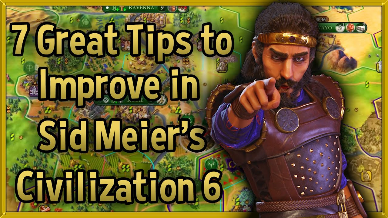 7 Tips To Improve At Sid Meier S Civilization 6 Rise And Fall Civ 6 Tips Tricks Strategy Guide Youtube