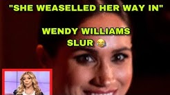 MEGHAN MARKLE WEASELLED HER WAY INTO THE FAMILY - WENDY WILLIAMS  😂
