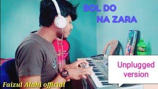 Bol do na zara-cover unplugged by Faizul Alahi || Armaan Malik