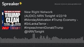 (AUDIO) NRN Tonight! 4/22/19 #MondayMotivation #Trump Economy - #SriLankaTerror - #ImpeachmentDonald