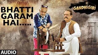 BHATTI GARAM HAI Full Audio Song | Gandhigiri | T-series