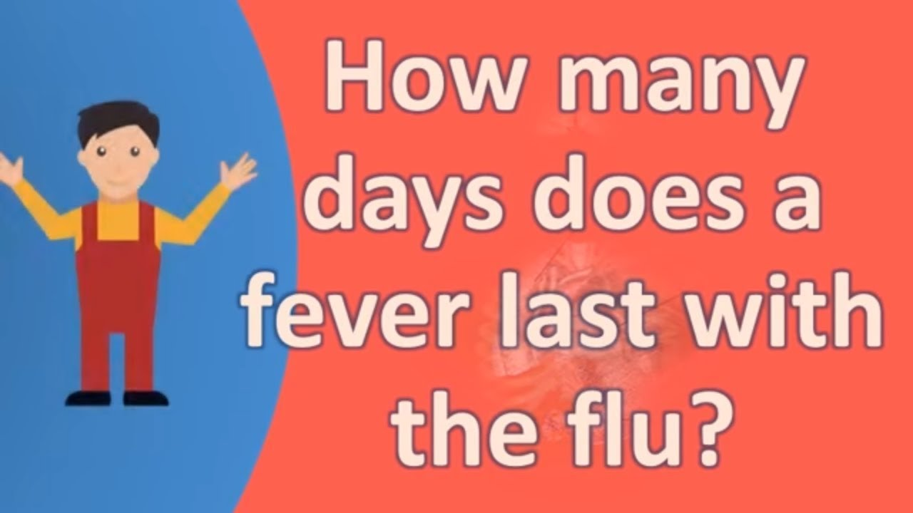 How Many Days Does A Fever Last With The Flu Healthy Living Faqs