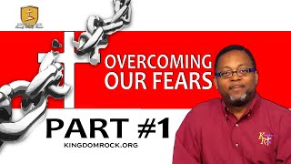 Overcoming Our Fears - Part 1