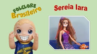 Folclore Brasileiro Sereia Iara! Brazilian Folklore! Aprender brincando Barbie Baby Alive Boy