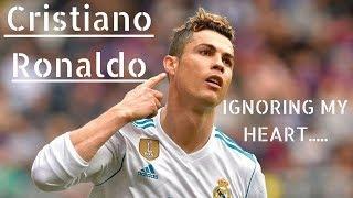 Cristiano Ronaldo - IGNORING MY HEART.....