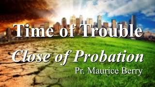 "Worship: ""The Time Of Trouble and Close of Probation"""