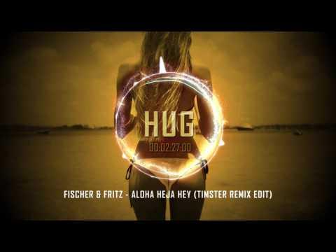 Fischer & Fritz - Aloha Heja Hey (Timster Remix Edit)