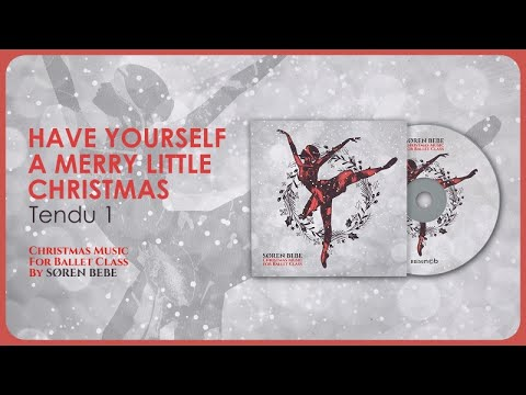 Have Yourself a Merry Little Christmas (Tendu) - Christmas Music for Ballet Class