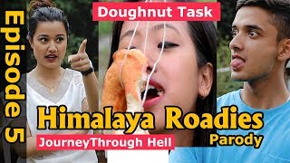 HIMALAYA ROADIES Rising Through Hell Parody | Doughnut Task | EPISODE 5 | Colleges Nepal