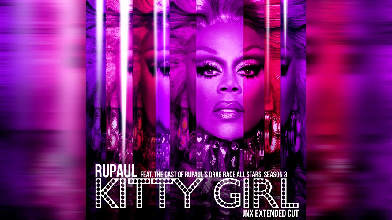 Rupaul S Drag Race Bad Bad Kitty: Kitty Girl Remix (JNX Extended Cut) (feat. The