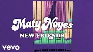 Maty Noyes - New Friends (Lyric Video)