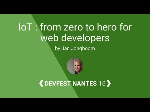 [DevFest Nantes 2016] IoT: from zero to hero for web developers