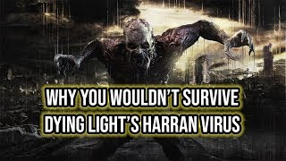 Why You Wouldn't Survive Dying Light's Harran Virus
