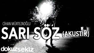 Cihan Mürtezaoğlu - Sarı Söz (Akustik) (Official A