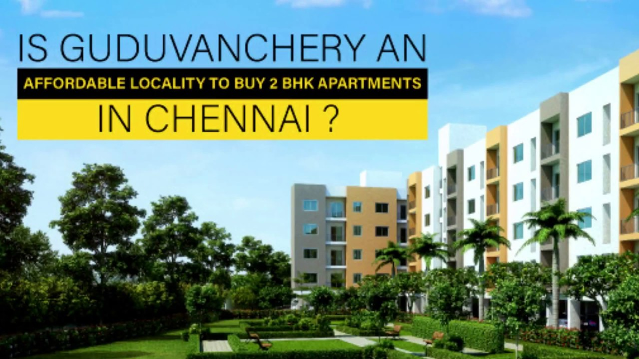 Is Guduvanchery an Affordable Locality to buy 2 BHK ...