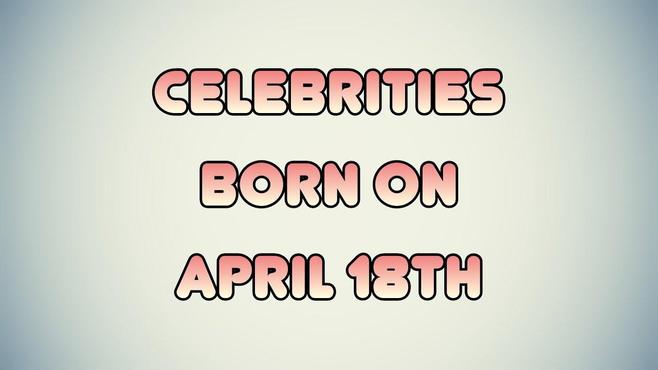 April 18 Famous Birthdays - MyBirthday.Ninja