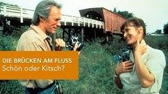 Eastwoods DIE BRÜCKEN AM FLUSS - schön oder kitschig?