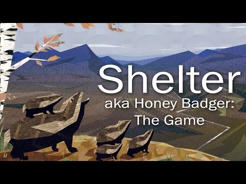 Shelter: Honey Badger THE GAME!! - Babies...ASSEMBLE!! (Part 1)