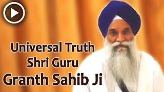 Universal Truth Shri Guru Granth Sahib Ji