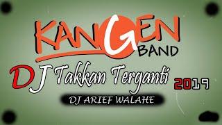 Download DJ TAKKAN TERGANTI - KANGEN BAND 2019 (BY DJ ARIEF WALAHE) Mp3